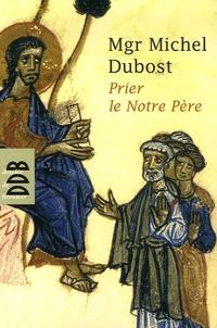 Michel Dubost - Prier le Notre Père.