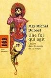 Michel Dubost - Une foi qui agit.