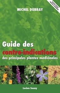 Michel Dubray - Guide des contre-indications des principales plantes médicinales.