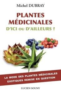 Michel Dubray - Plantes médicinales, d'ici ou d'ailleurs ? - La mode des plantes médicinales exotiques remise en question.