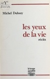 Michel Dubsay - Les yeux de la vie.