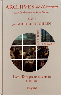 Michel Duchein - Archives de l'Occident - Tome 3, Les Temps modernes (1559-1700).