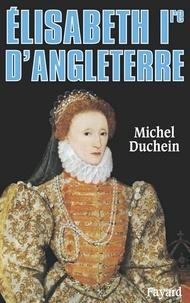 Michel Duchein - Elisabeth Ire d'Angleterre - Le pouvoir et la séduction.