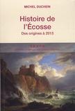 Michel Duchein - Histoire de l'Ecosse - Des origines à 2013.