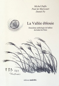 Michel Duflo et Paul de Maricourt - La Vallée éblouie - Deuxième anthologie de haïkus du kukaï de Paris.