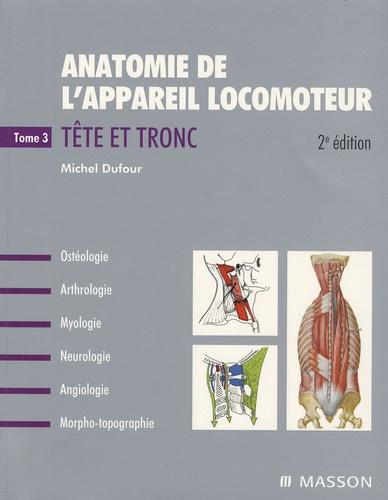 Michel Dufour - Anatomie de l'appareil locomoteur - Tome 3, Tête et tronc.