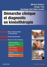 Michel Dufour et Serge Tixa - Démarche clinique et diagnostic en kinésithérapie.