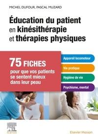 Michel Dufour et Pascal Muzard - Education du patient en kinésithérapie et thérapies physiques - 75 fiches pour que vos patients se sentent mieux dans leur peau.