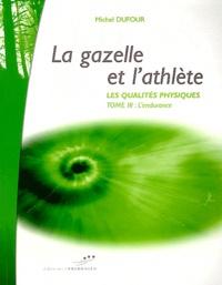 Michel Dufour - Les qualités physiques - Tome 3, La gazelle et l'athlète : l'endurance.