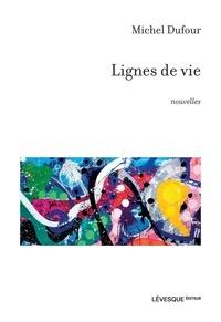 Michel Dufour - Lignes de vie.