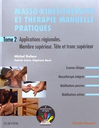 Michel Dufour et Stéphane Barsi - Masso-kinésitherapie et thérapie manuelle pratiques - Tome 2, Applications régionales, membre supérieur, tête et tronc supérieur.