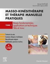 Michel Dufour - Masso-kinésithérapie et thérapie manuelle pratiques - Tome 1, Bases fondamentales, applications et techniques. Tête et tronc.