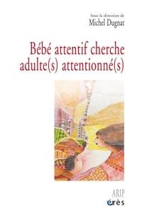 Michel Dugnat - Bébé attentif cherche adulte(s) attentionné(s).