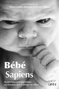 Michel Dugnat et Drina Candilis-Huisman - Bébé sapiens - Du développement épigénétique aux mutations dans la fabrique des bébés.