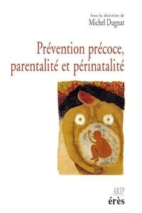 Michel Dugnat et  Collectif - Prévention précoce, parentalité et périnatalité.