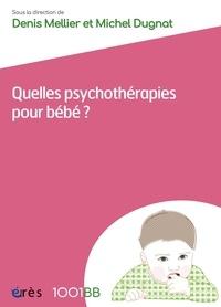Michel Dugnat et Denis Mellier - Quelles psychothérapies pour bébé ?.