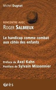 Michel Dugnat - Rencontre avec Roger Salbreux - Le handicap comme combat aux côtés des enfants.