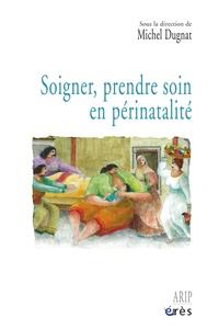 Michel Dugnat - Soigner, prendre soin en périnatalité.