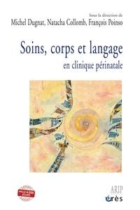 Michel Dugnat et Natacha Collomb - Soins, corps et langage - En clinique périnatale.