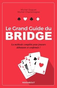 Michel Duguet et Michel Charlemagne - Le grand guide du Bridge - La méthode complète pour joueurs débutants et confirmés !.