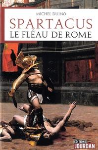 Michel Duino - Spartacus - Le fléau de Rome.