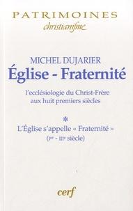 """Michel Dujarier - Eglise-Fraternité - L'ecclésiologie du Christ-Frère aux huit premiers siècles Tome 1, L'Eglise s'appelle """"Fraternité"""" (Ier-IIIe siècle)."""