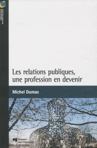 Michel Dumas - Les relations publiques, une profession en devenir.
