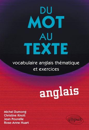 Michel Dumong et Christine Knott - Du mot au texte Anglais - Vocabulaire anglais thématique et exercices.