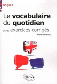 Michel Dumong - Le vocabulaire du quotidien avec exercices corrigés.