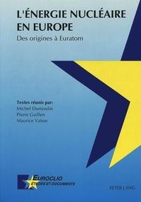 Michel Dumoulin - Energie nucléaire en Europe : des origines à Euratom : actes des journées d'études de Louvain-la-Neuve des 18 et 19 novembre 1991.