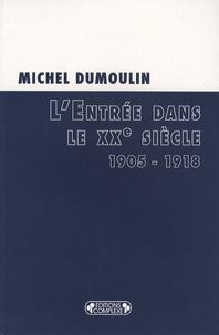 Michel Dumoulin - L'Entrée dans le XXe siècle - 1905-1918.