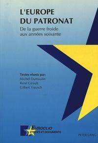 Michel Dumoulin et René Girault - L'Europe du patronat- De la guerre froide aux années soixante - Actes du colloque de Louvain-la-Neuve, des 10 et 11 mai 1990.