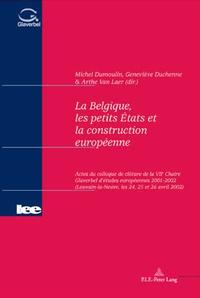 Michel Dumoulin - la belgique, les petits etats et la construction europeenne : actes du colloque de cloture de la VIIe chaire glaverbel d'etudes europeennes 2001-2002.