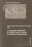 Michel Dumoulin et Catherine Lanneau - La biographie individuelle et collective dans le champ des relations internationales.