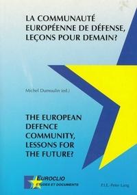 Michel Dumoulin - LA COMMUNAUTE EUROPEENNE DE DEFENSE, LECONS POUR DEMAIN?.