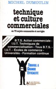 Michel Dumoulin - Technique et culture commerciales - En 75 sujets commentés et corrigés, [BTS Action commerciale, IUT Techniques de commercialisation, tous BTS....