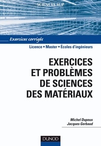 Michel Dupeux et Jacques Gerbaud - Exercices et problèmes de sciences des matériaux.