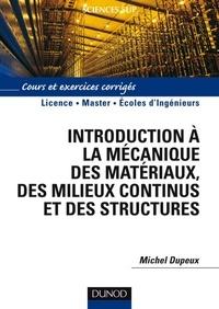 Michel Dupeux - Introduction à la mécanique des matériaux et des structures - Cours et exercices corrigés.