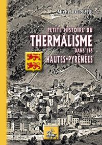 Michel Dupeyre - Petite histoire du thermalisme dans les Hautes-Pyrénées.