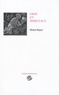 Michel Dupré - Eros en morceaux.