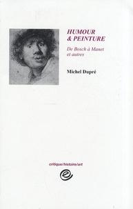Michel Dupré - Humour & peinture - De Bosch à Manet et autres.