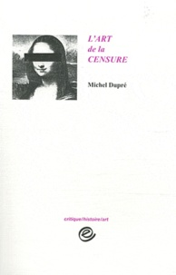 Michel Dupré - L'art de la censure.