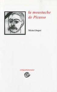 Michel Dupré - La moustache de Picasso - 1953-2003.
