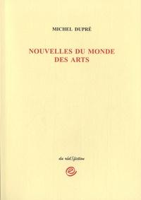 Michel Dupré - Nouvelles du monde des arts - Musiciens, écrivains, architectes, plasticiens et autres acteurs de l'art.