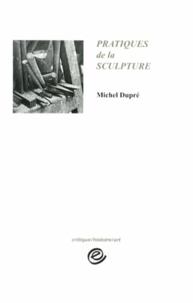 Michel Dupré - Pratiques de la sculpture.