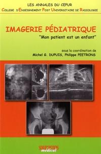 """Michel Dupuis et Philippe Peetrons - Imagerie pédiatrique - """"Mon patient est un enfant""""."""