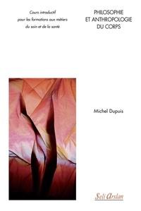 Michel Dupuis - Philosophie et anthropologie du corps - Cours introductif pour les formations aux métiers du soin et de la santé.