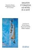 Michel Dupuis et Raymond Gueibe - Simulation et formations aux métiers de la santé - Perspectives éthiques, pédagogiques et enjeux pour la pratique.