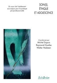 Michel Dupuis et Raymond Gueibe - Soins(s), éthique et adolescence - Du souci de l'adolescent aux enjeux pour la pratique pluriprofessionnelle.