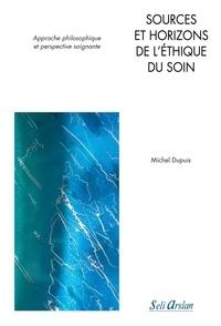 Michel Dupuis - Sources et horizons de l'éthique du soin - Approche philosophique et perspective soignante.